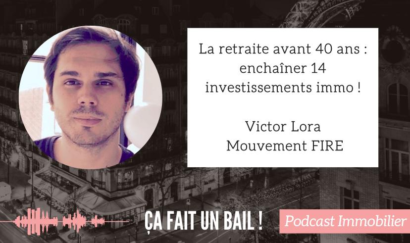 Retraite à 40 ans, enchainer les investissements, Victor Lora
