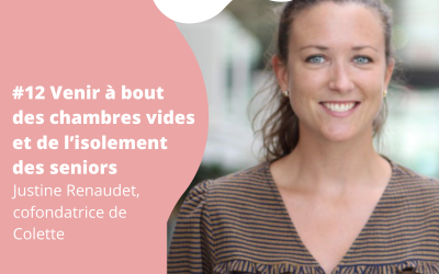 #12 Venir à bout des chambres vides et de l'isolement des seniors – Justine Renaudet, cofondatrice de Colette