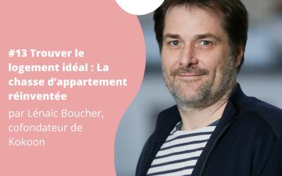 #13 Trouver l'appartement idéal. La chasse d'appartement réinventée par Lénaïc Boucher, cofondateur de Kokoon
