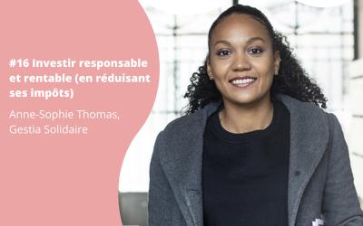 #16 Investir responsable et rentable (en réduisant ses impôts) – Anne-Sophie Thomas, Gestia Solidaire