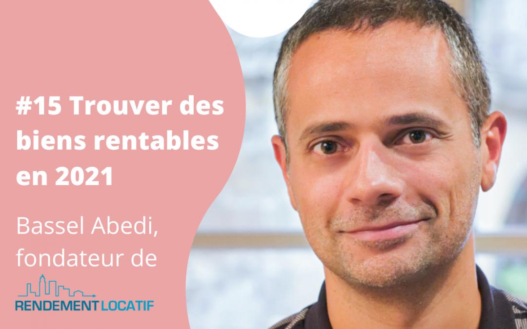 #15 Trouver des biens rentables en 2021 – Bassel Abedi, fondateur de rendementlocatif.com