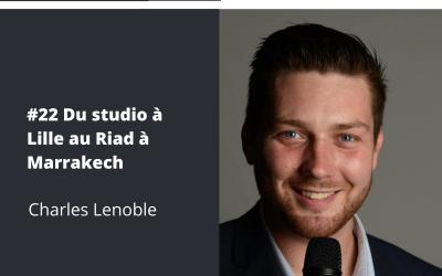 Du studio à Lille au Riad à Marrakech – Charles Lenoble, Investisseur