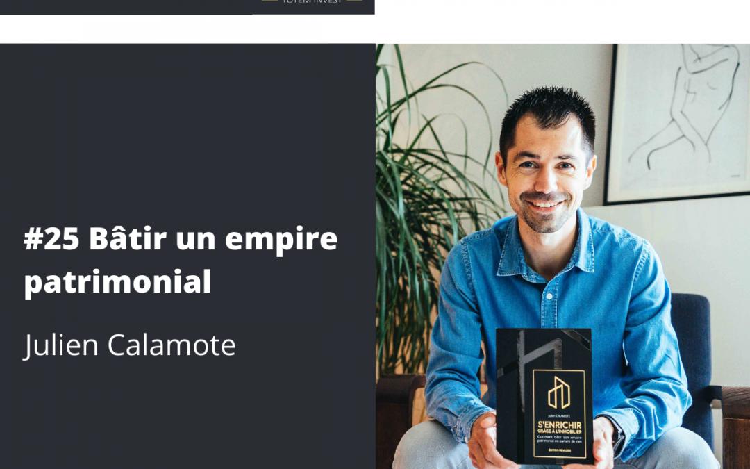 #25 Bâtir un empire patrimonial – Julien Calamote