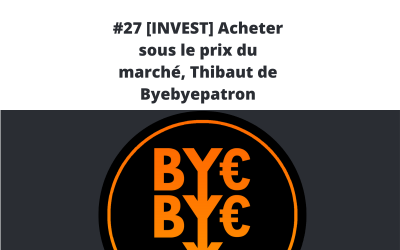 #27 [INVEST] Acheter sous le prix du marché, Thibaut de Byebyepatron