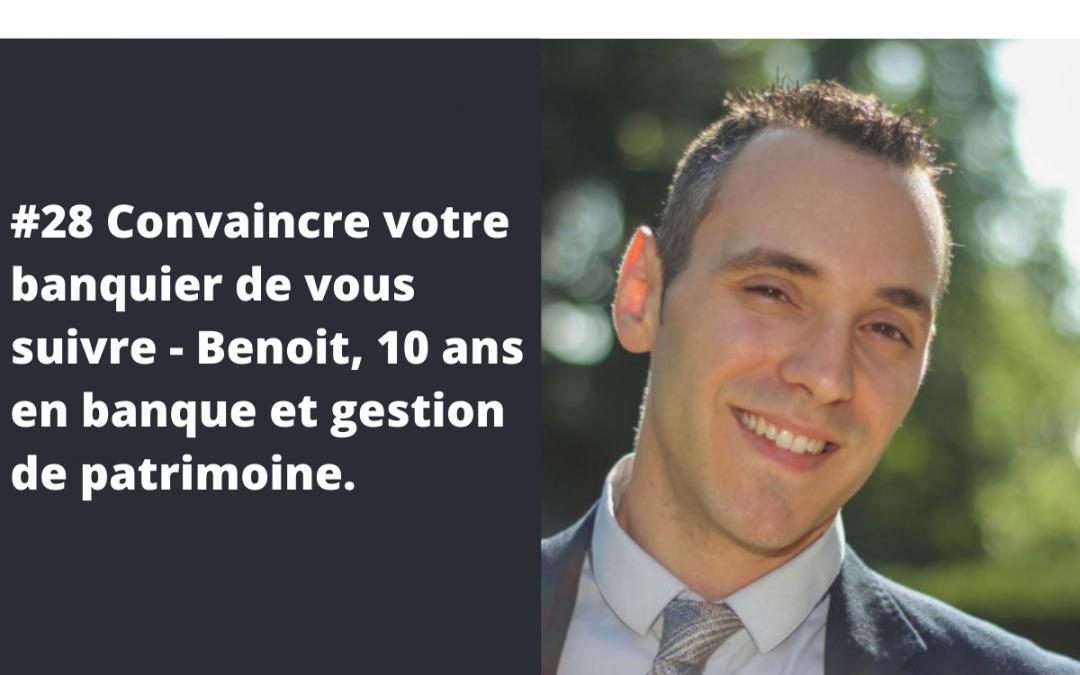 #28 [INVEST] Convaincre votre banquier de vous suivre – Benoit, 10 ans en banque et gestion de patrimoine