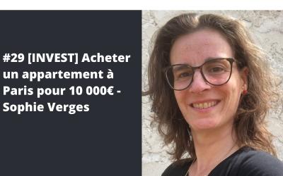 #29 [INVEST] Acheter un appartement à Paris pour 10 000€ – Sophie Verges