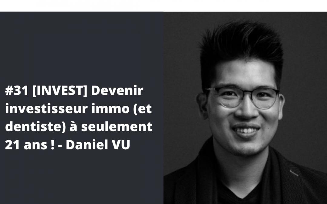 #31 [INVEST] Devenir investisseur immo (et dentiste) à seulement 21 ans ! – Daniel VU